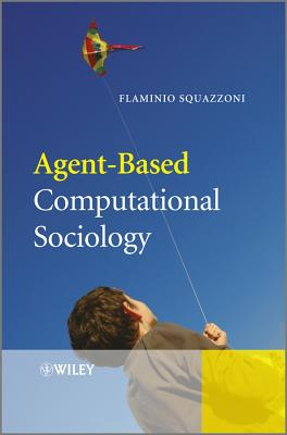 Agent-based Computational Sociology By Squazzoni, Flaminio