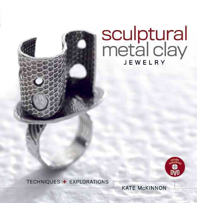 Sculptural Metal Clay Jewelry By McKinnon, Kate/ Campbell, Jean (EDT)